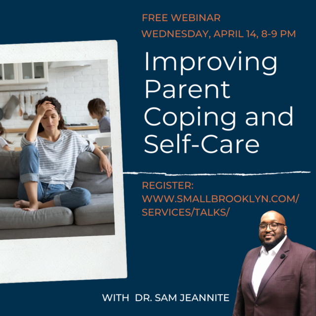 2021-Apr-14 Improving Parent Coping and Self-Care with Sam Jeannite, PsyD